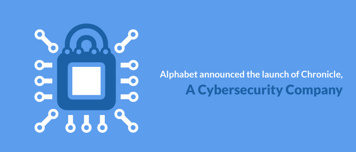 Alphabet announced the launch of Chronicle, a cybersecurity company