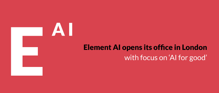 Element AI opens its office in London with focus on 'AI for good'