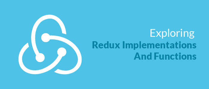 Exploring Redux Implementations And Functions
