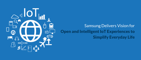 Samsung Delivers Vision for Open and Intelligent IoT Experiences to Simplify Everyday Life