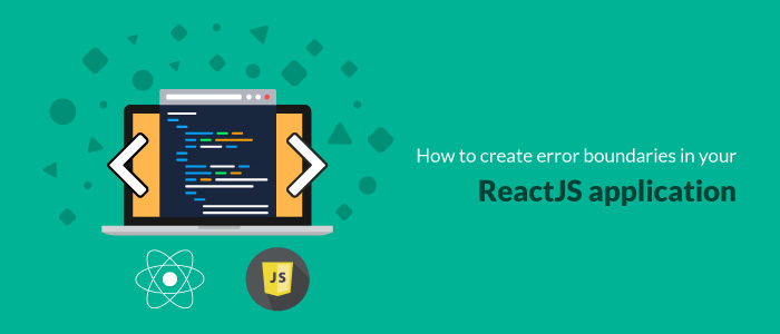 How to create error boundaries in your ReactJS application and how