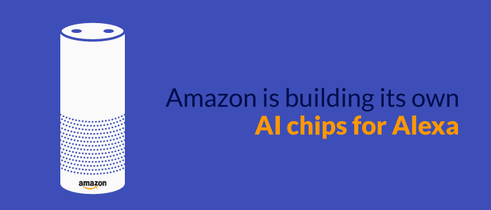Amazon is building its own AI chips for Alexa