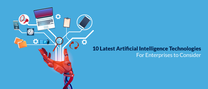10 Latest Artificial Intelligence Technologies for enterprises to consider