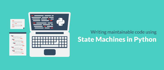 Writing Maintainable Code Using State Machines in Python