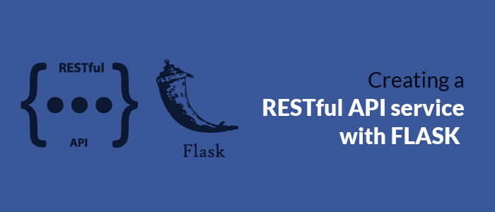Creating a RESTful API service with FLASK