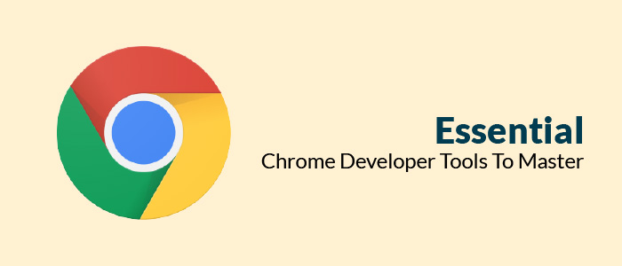 Essential Chrome Developer Tools To Master