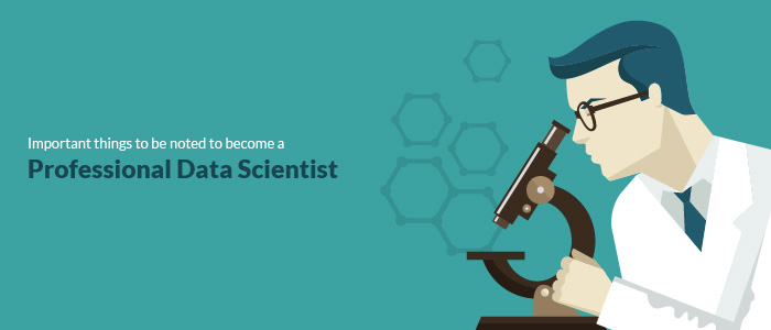 Important things to be noted to become a professional Data Scientist