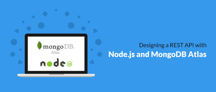 Designing a REST API with Node js and MongoDB Atlas
