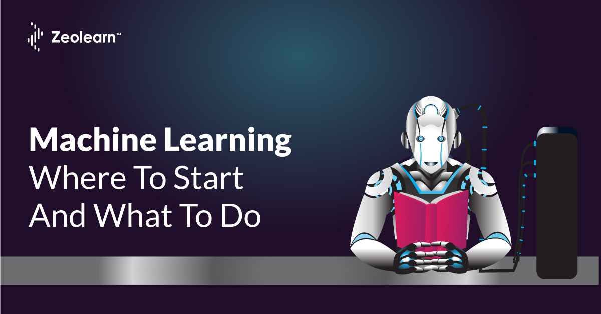 Machine Learning– Where To Start And What To Do