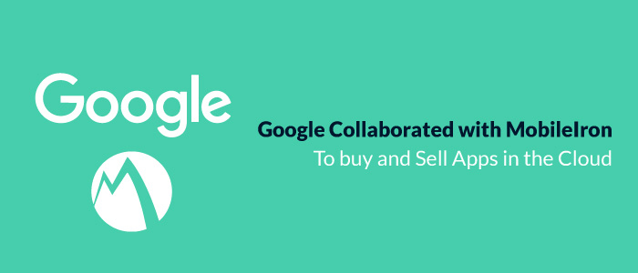 Google collaborated with MobileIron to buy and sell apps in the cloud