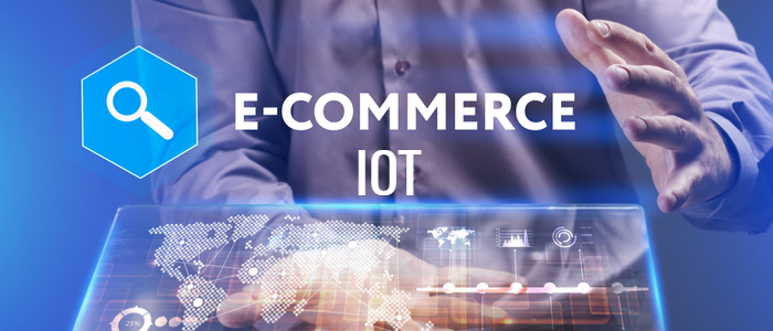 Top benefits to supercharge business for IoT e-commerce