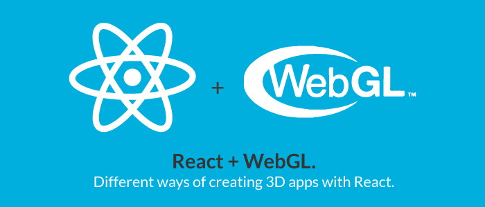 React + WebGL- Different ways of creating 3D apps with React